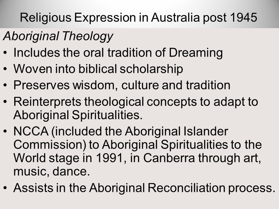 Aboriginal Theology Includes the oral tradition of Dreaming Woven into biblical scholarship Preserves wisdom, culture and tradition Reinterprets theol