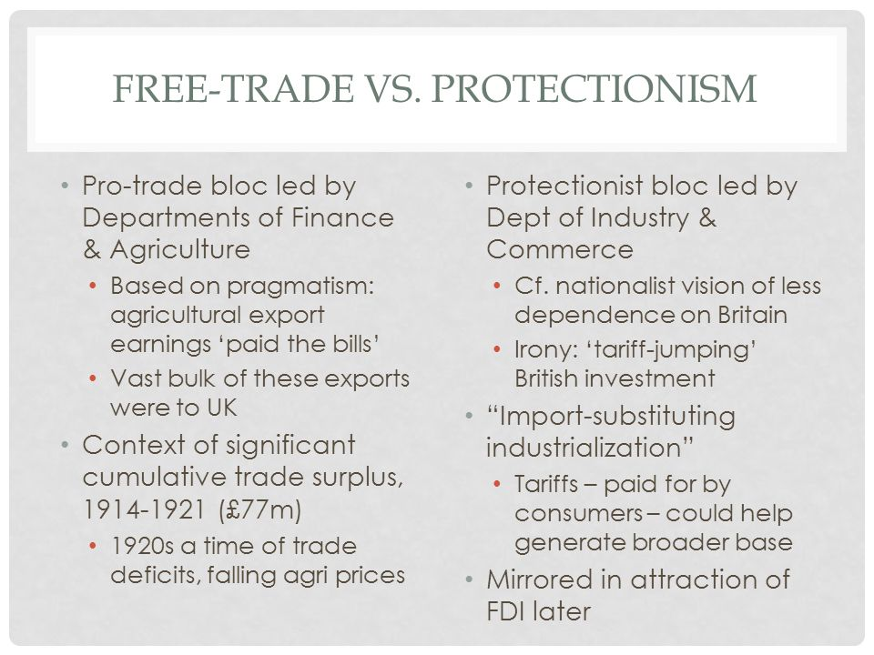 FREE-TRADE VS. PROTECTIONISM Pro-trade bloc led by Departments of Finance & Agriculture Based on pragmatism: agricultural export earnings 'paid the bi