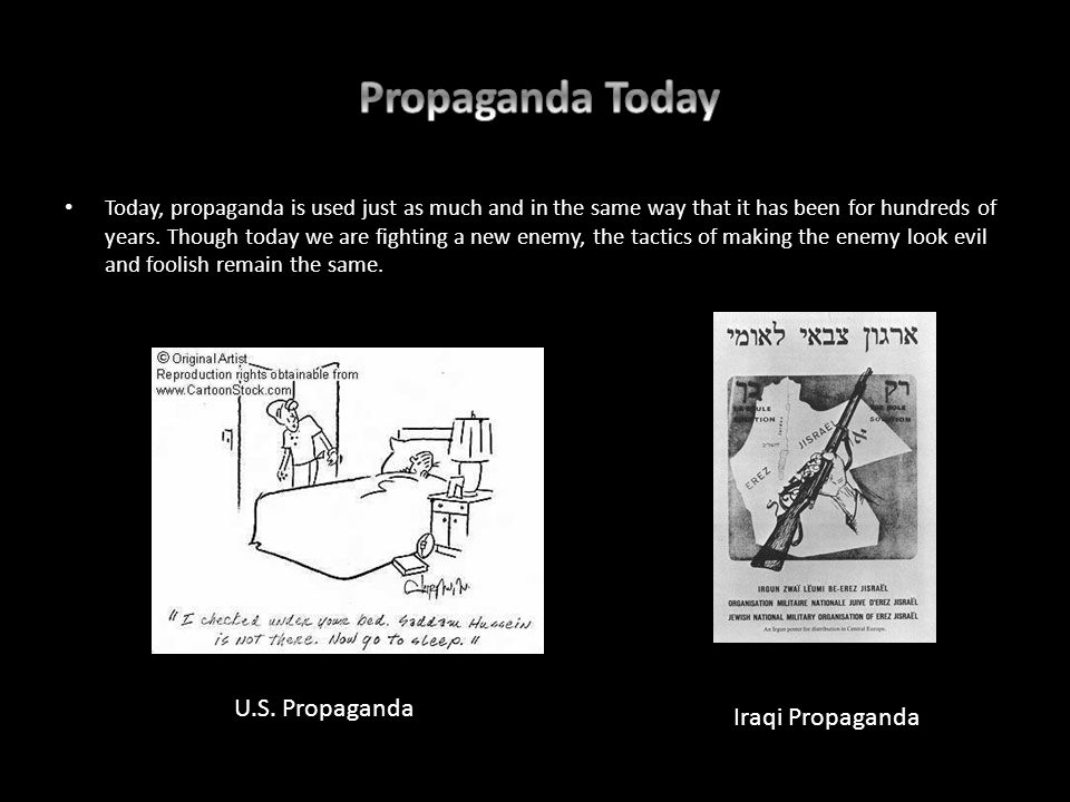 Today, propaganda is used just as much and in the same way that it has been for hundreds of years.