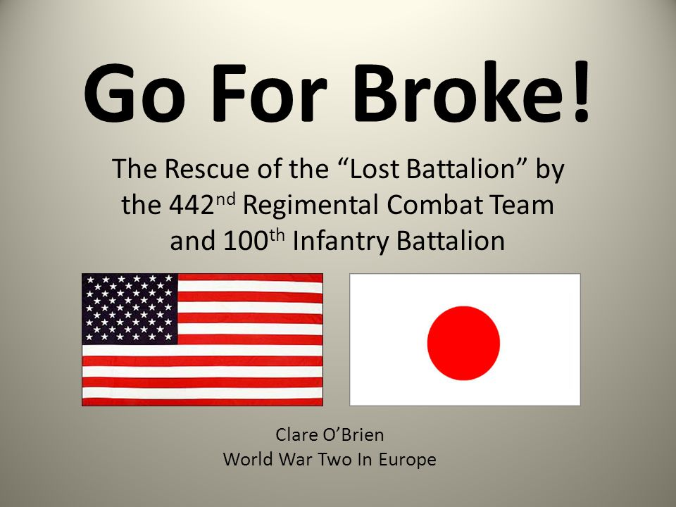 "Go For Broke! The Rescue of the ""Lost Battalion"" by the 442 nd Regimental Combat Team and 100 th Infantry Battalion Clare O'Brien World War Two In Eur"