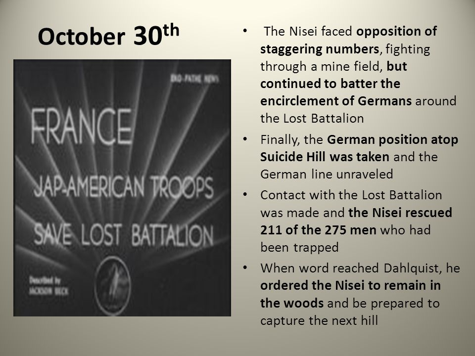October 30 th The Nisei faced opposition of staggering numbers, fighting through a mine field, but continued to batter the encirclement of Germans aro