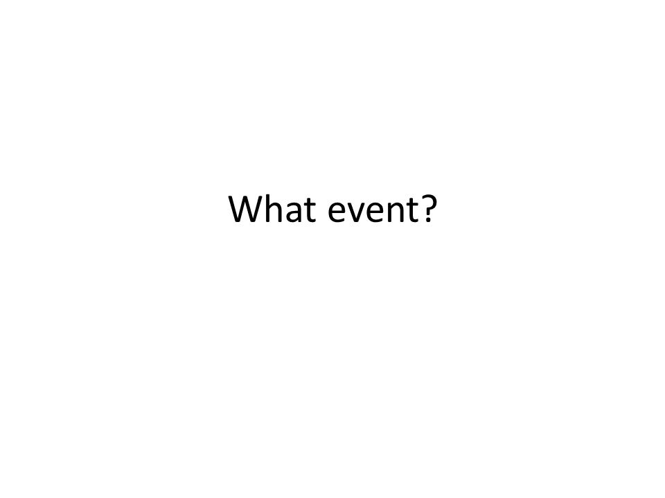 What event?