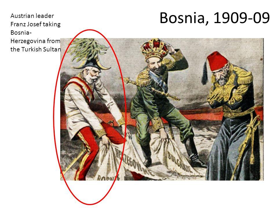 Bosnia, 1909-09 Austrian leader Franz Josef taking Bosnia- Herzegovina from the Turkish Sultan