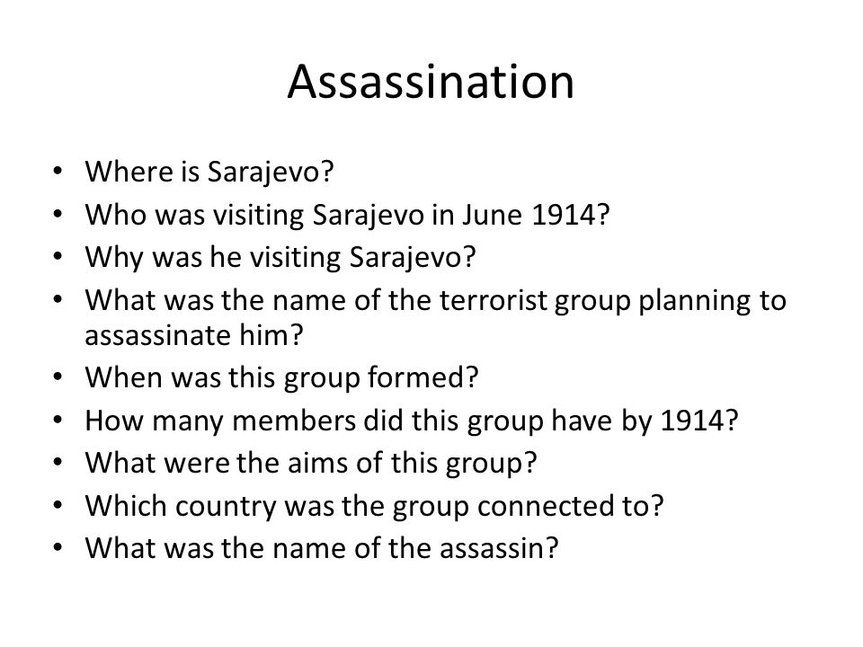 Assassination Where is Sarajevo? Who was visiting Sarajevo in June 1914? Why was he visiting Sarajevo? What was the name of the terrorist group planni