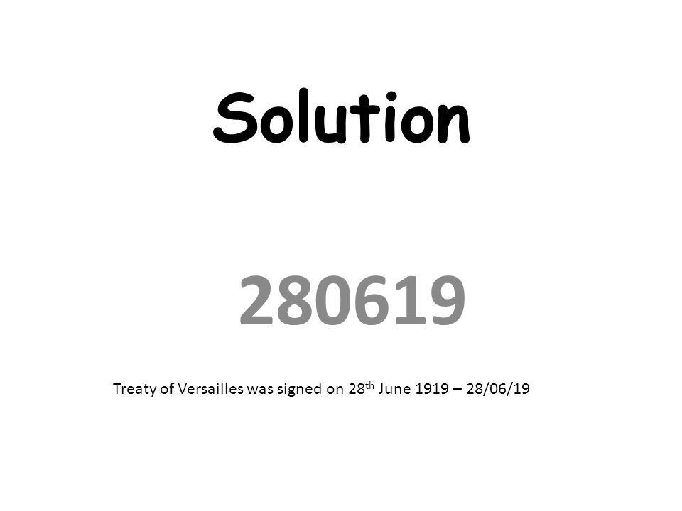 Solution 280619 Treaty of Versailles was signed on 28 th June 1919 – 28/06/19