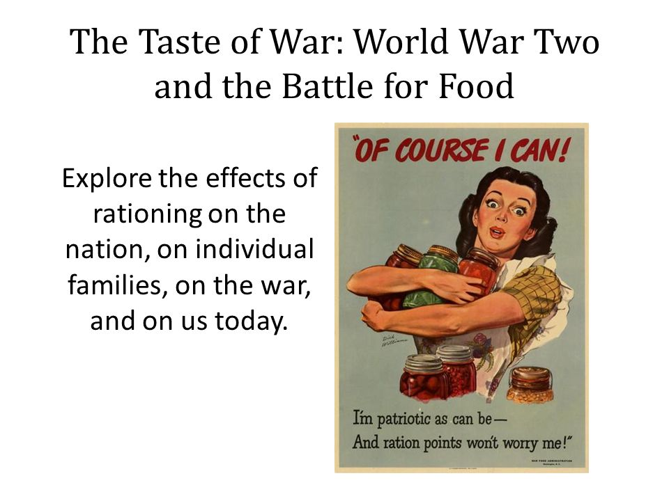 The Taste of War: World War Two and the Battle for Food Explore the effects of rationing on the nation, on individual families, on the war, and on us