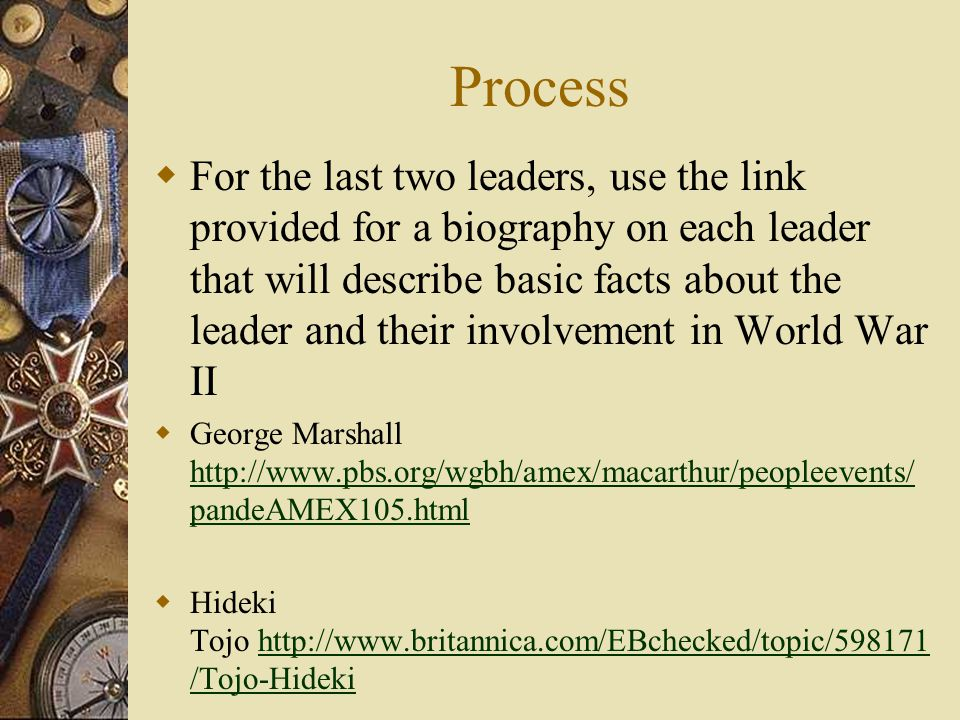 Process  For the last two leaders, use the link provided for a biography on each leader that will describe basic facts about the leader and their inv