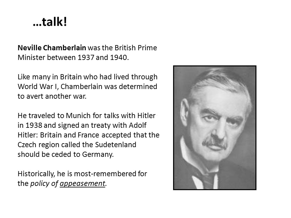 Neville Chamberlain was the British Prime Minister between 1937 and 1940.