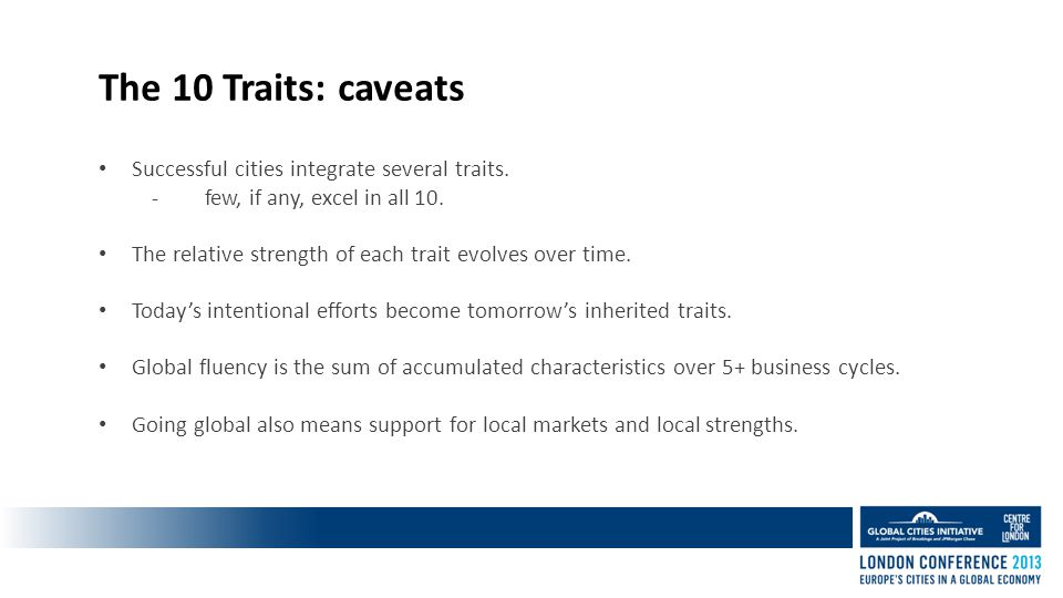 The 10 Traits: caveats Successful cities integrate several traits.