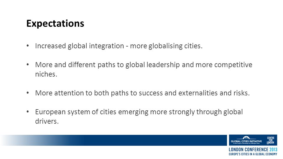 Expectations Increased global integration - more globalising cities.