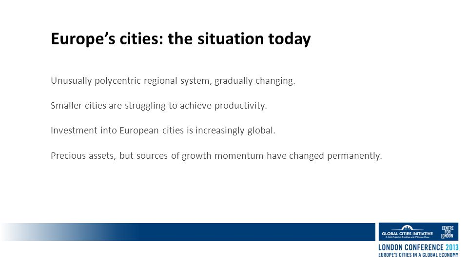 Europe's cities: the situation today Unusually polycentric regional system, gradually changing.