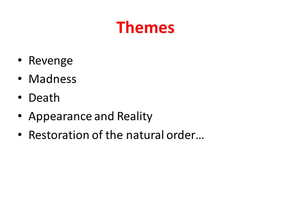 Themes Revenge Madness Death Appearance and Reality Restoration of the natural order…