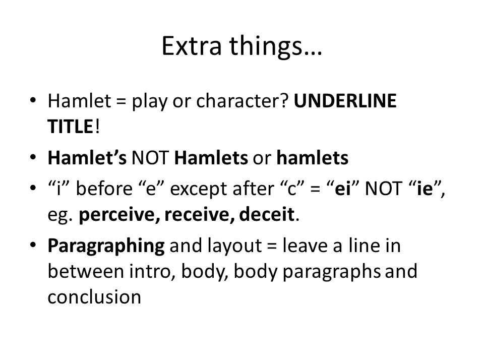 Extra things… Hamlet = play or character. UNDERLINE TITLE.