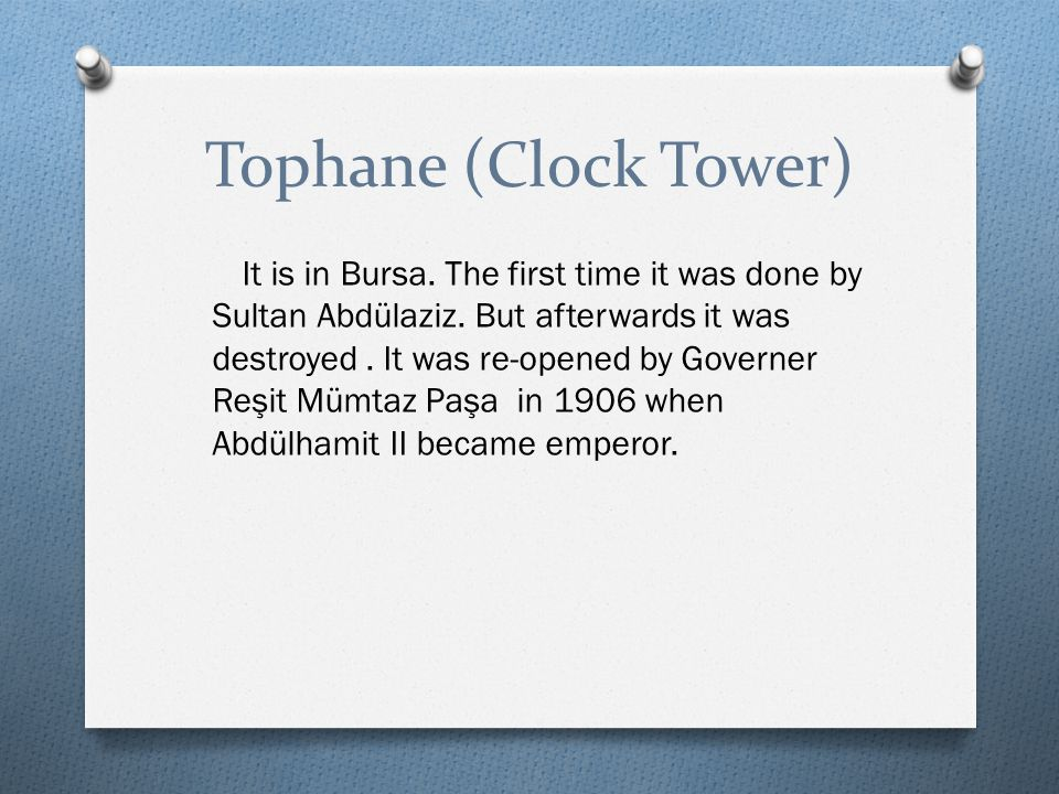 Tophane (Clock Tower) It is in Bursa. The first time it was done by Sultan Abdülaziz.