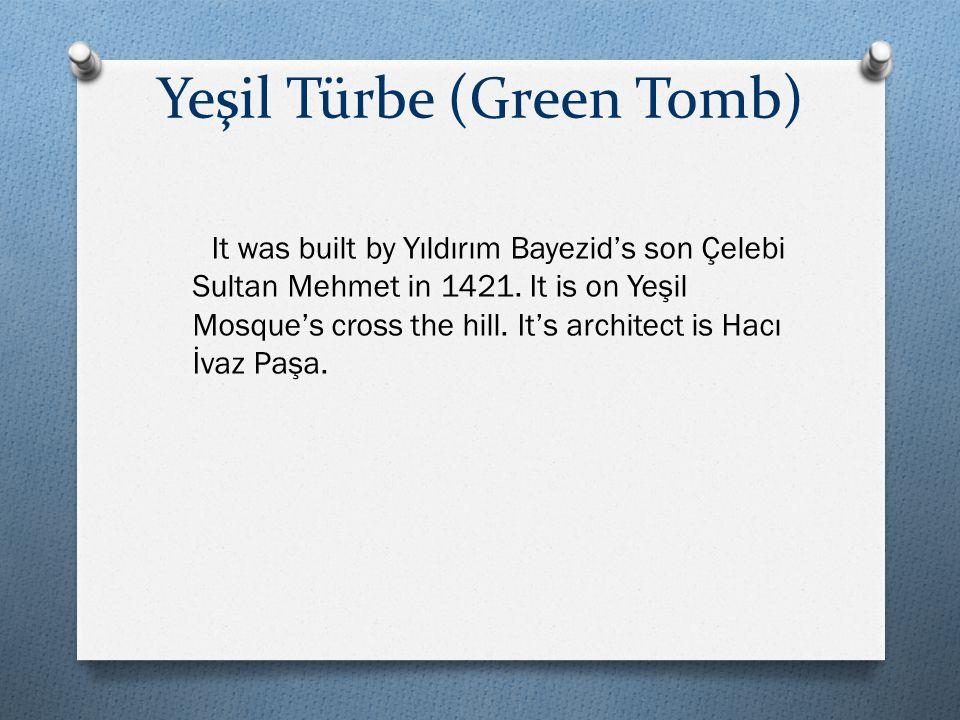 Yeşil Türbe (Green Tomb) It was built by Yıldırım Bayezid's son Çelebi Sultan Mehmet in 1421.