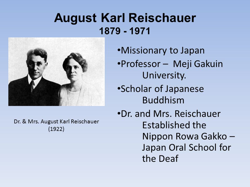 August Karl Reischauer Missionary to Japan Professor – Meji Gakuin University.