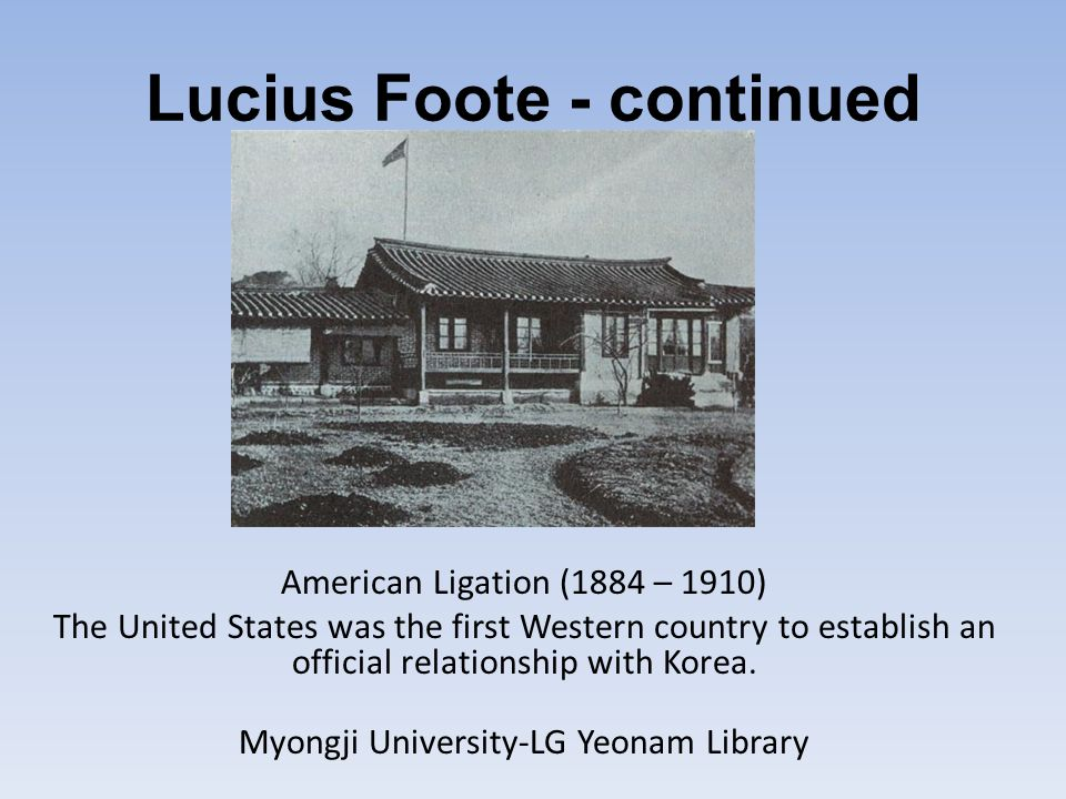 American Ligation (1884 – 1910) The United States was the first Western country to establish an official relationship with Korea. Myongji University-L
