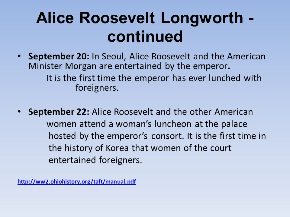 Alice Roosevelt Longworth - continued September 20: In Seoul, Alice Roosevelt and the American Minister Morgan are entertained by the emperor.