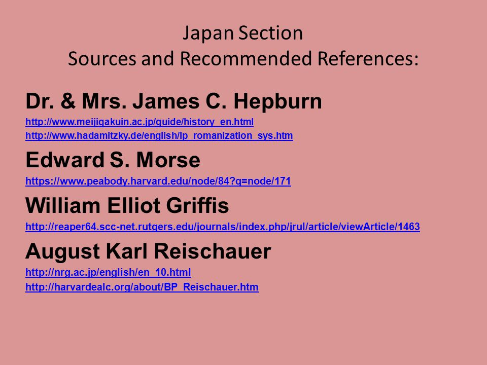Japan Section Sources and Recommended References: Dr. & Mrs. James C. Hepburn http://www.meijigakuin.ac.jp/guide/history_en.html http://www.hadamitzky