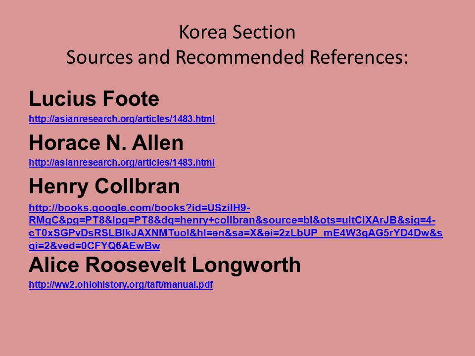 Korea Section Sources and Recommended References: Lucius Foote http://asianresearch.org/articles/1483.html Horace N.