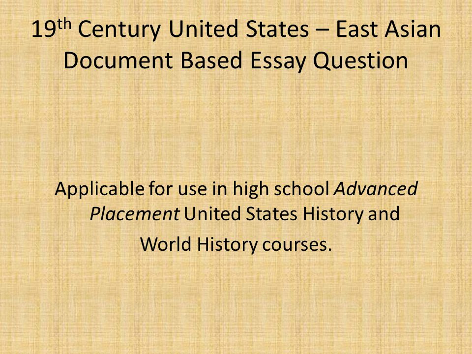 19 th Century United States – East Asian Document Based Essay Question Applicable for use in high school Advanced Placement United States History and