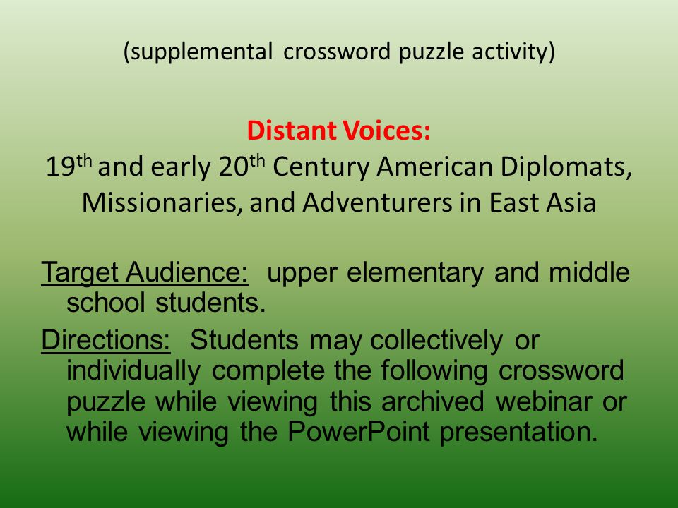 (supplemental crossword puzzle activity) Distant Voices: 19 th and early 20 th Century American Diplomats, Missionaries, and Adventurers in East Asia Target Audience: upper elementary and middle school students.