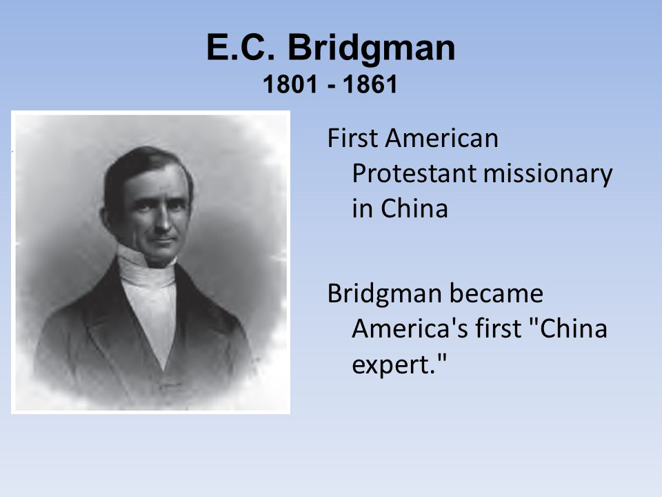 E.C. Bridgman 1801 - 1861 First American Protestant missionary in China Bridgman became America's first