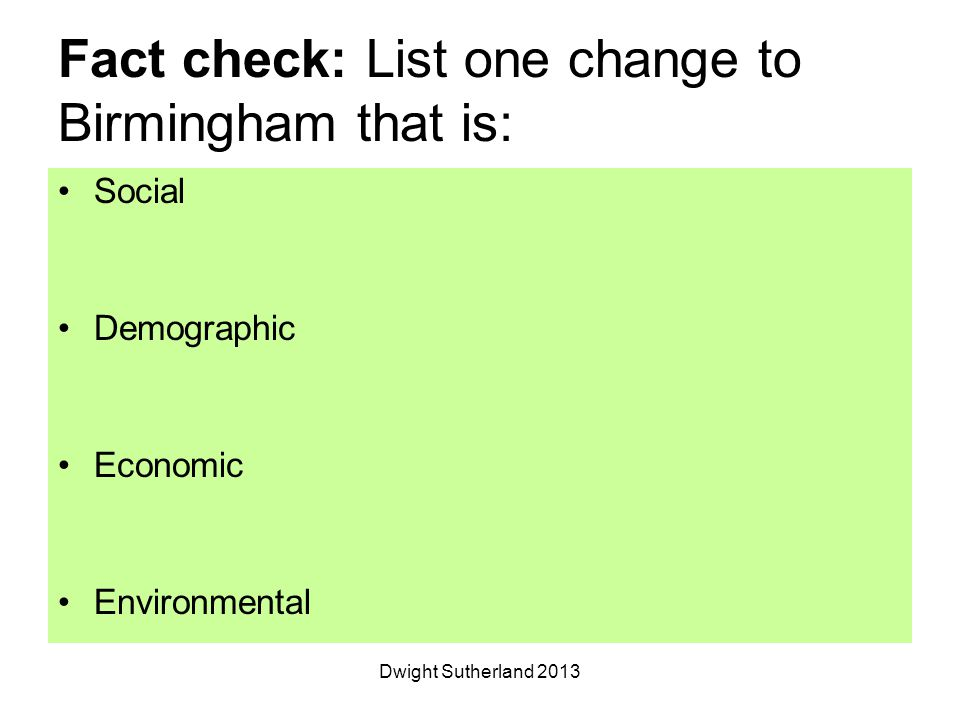 Fact check: List one change to Birmingham that is: Social Demographic Economic Environmental Dwight Sutherland 2013
