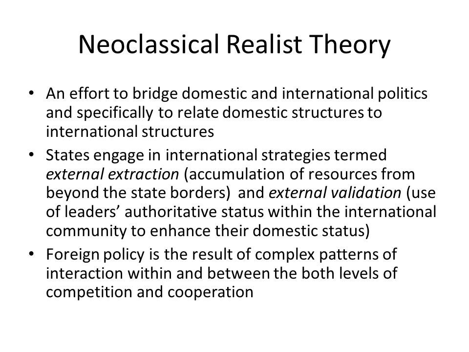 Neoclassical Realist Theory An effort to bridge domestic and international politics and specifically to relate domestic structures to international st