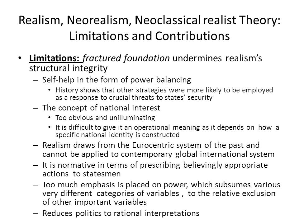 Realism, Neorealism, Neoclassical realist Theory: Limitations and Contributions Limitations: fractured foundation undermines realism's structural inte