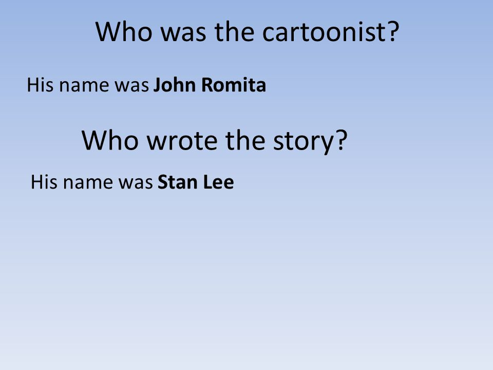 Who was the cartoonist? His name was John Romita Who wrote the story? His name was Stan Lee