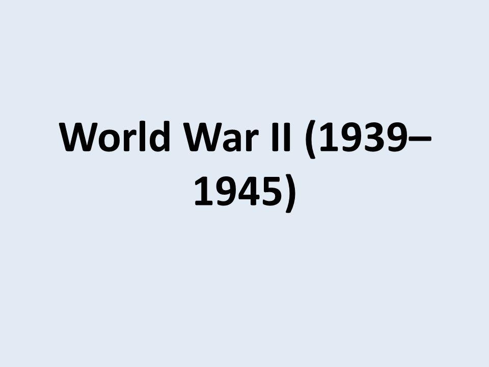 World War II (1939– 1945)