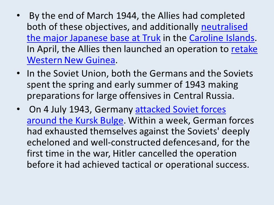 By the end of March 1944, the Allies had completed both of these objectives, and additionally neutralised the major Japanese base at Truk in the Carol