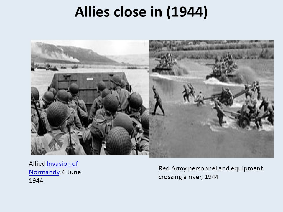 Allies close in (1944) Allied Invasion of Normandy, 6 June 1944Invasion of Normandy Red Army personnel and equipment crossing a river, 1944