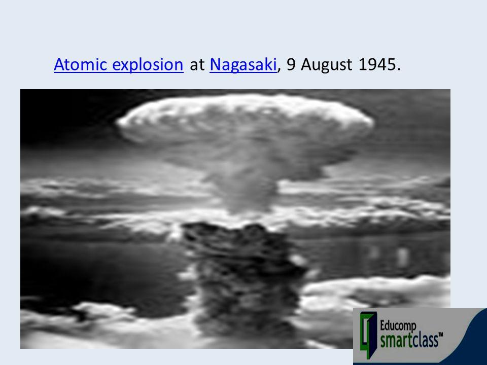Atomic explosionAtomic explosion at Nagasaki, 9 August 1945.Nagasaki