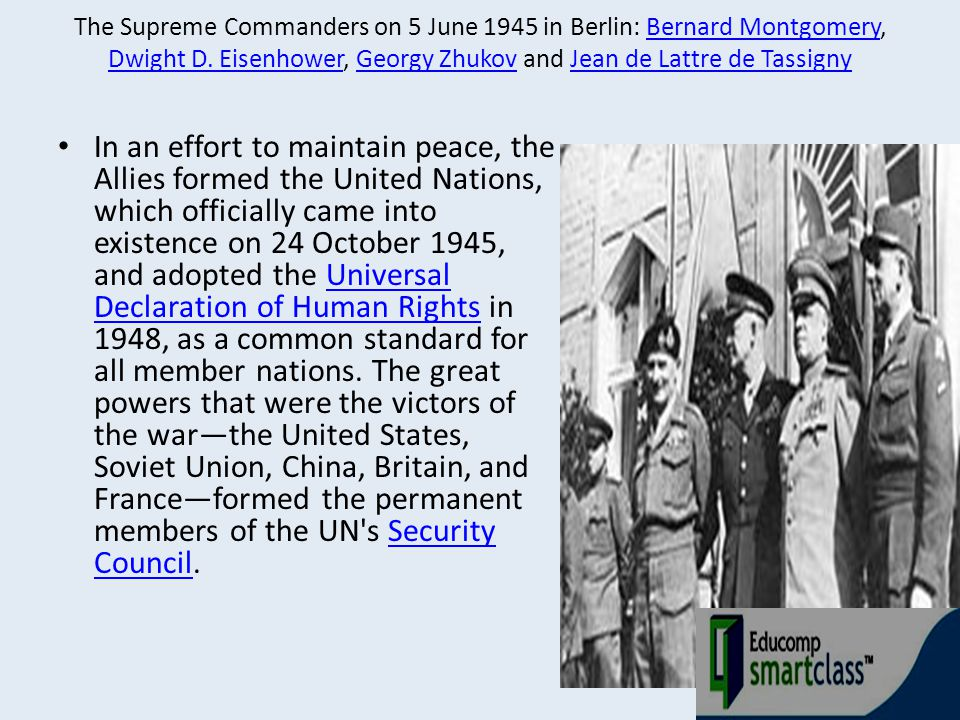 The Supreme Commanders on 5 June 1945 in Berlin: Bernard Montgomery, Dwight D. Eisenhower, Georgy Zhukov and Jean de Lattre de TassignyBernard Montgom