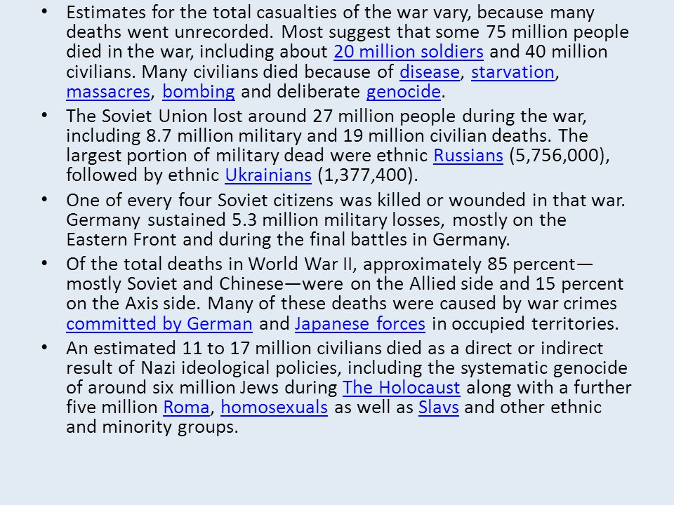 Estimates for the total casualties of the war vary, because many deaths went unrecorded. Most suggest that some 75 million people died in the war, inc
