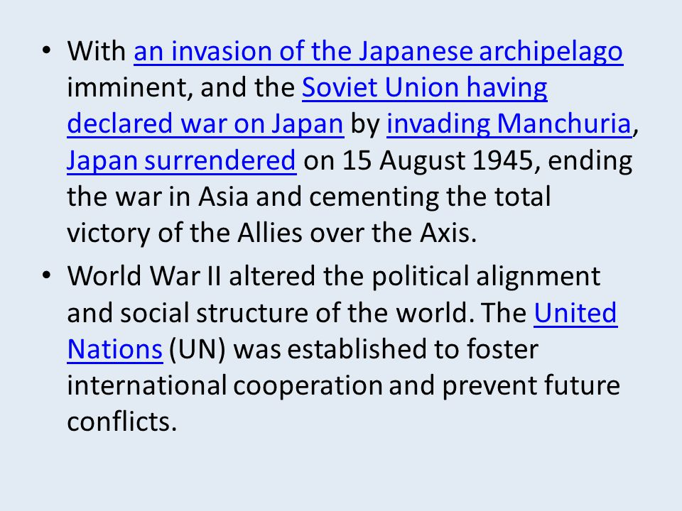 With an invasion of the Japanese archipelago imminent, and the Soviet Union having declared war on Japan by invading Manchuria, Japan surrendered on 1