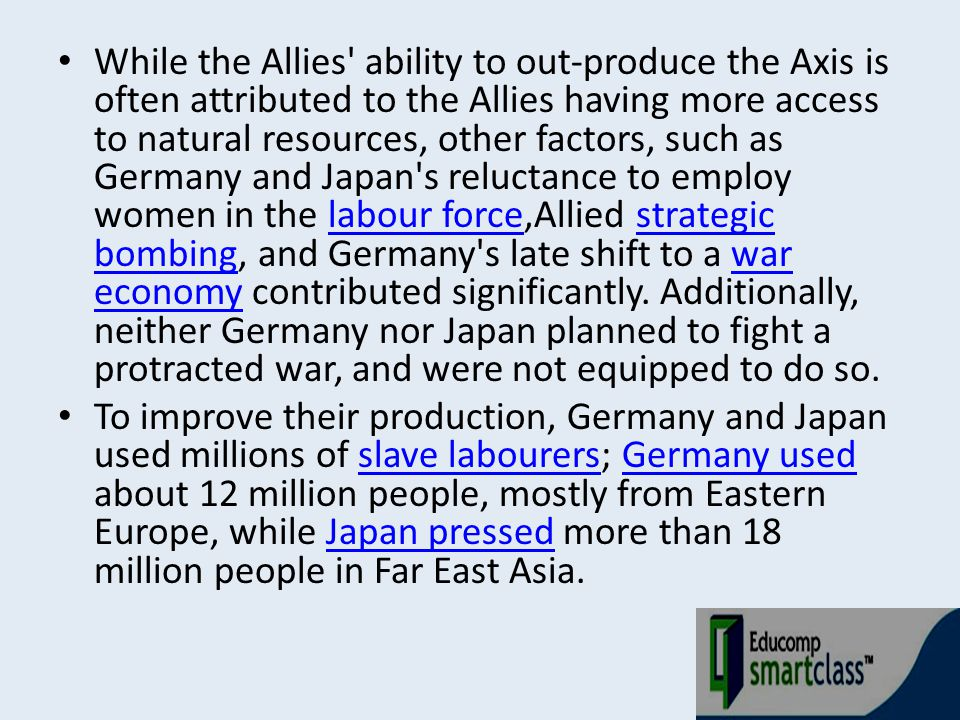 While the Allies' ability to out-produce the Axis is often attributed to the Allies having more access to natural resources, other factors, such as Ge