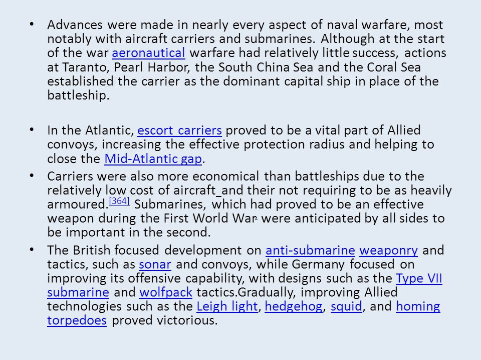 Advances were made in nearly every aspect of naval warfare, most notably with aircraft carriers and submarines. Although at the start of the war aeron