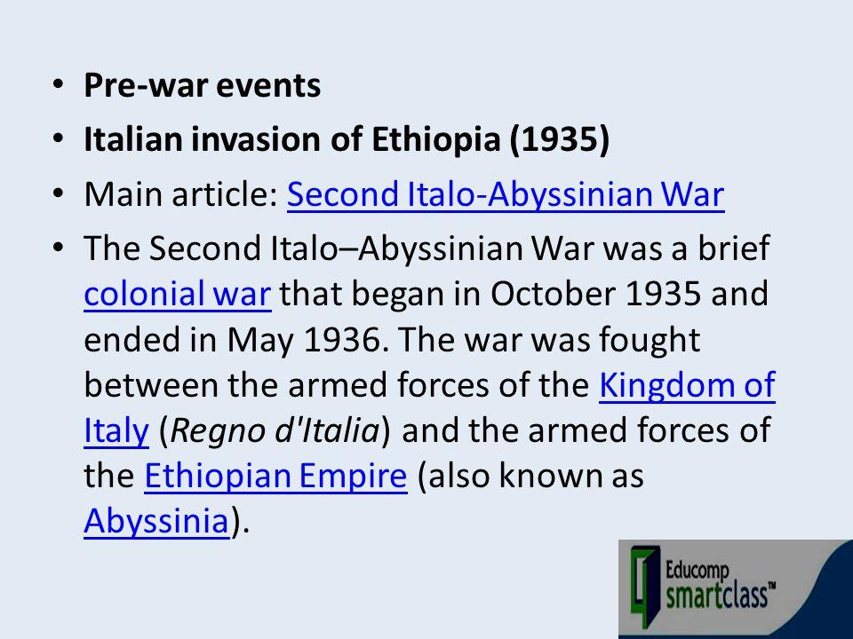Pre-war events Italian invasion of Ethiopia (1935) Main article: Second Italo-Abyssinian WarSecond Italo-Abyssinian War The Second Italo–Abyssinian Wa