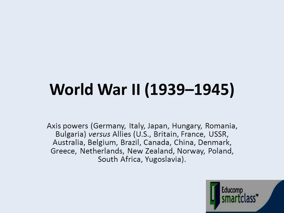 Axis powers (Germany, Italy, Japan, Hungary, Romania, Bulgaria) versus Allies (U.S., Britain, France, USSR, Australia, Belgium, Brazil, Canada, China,