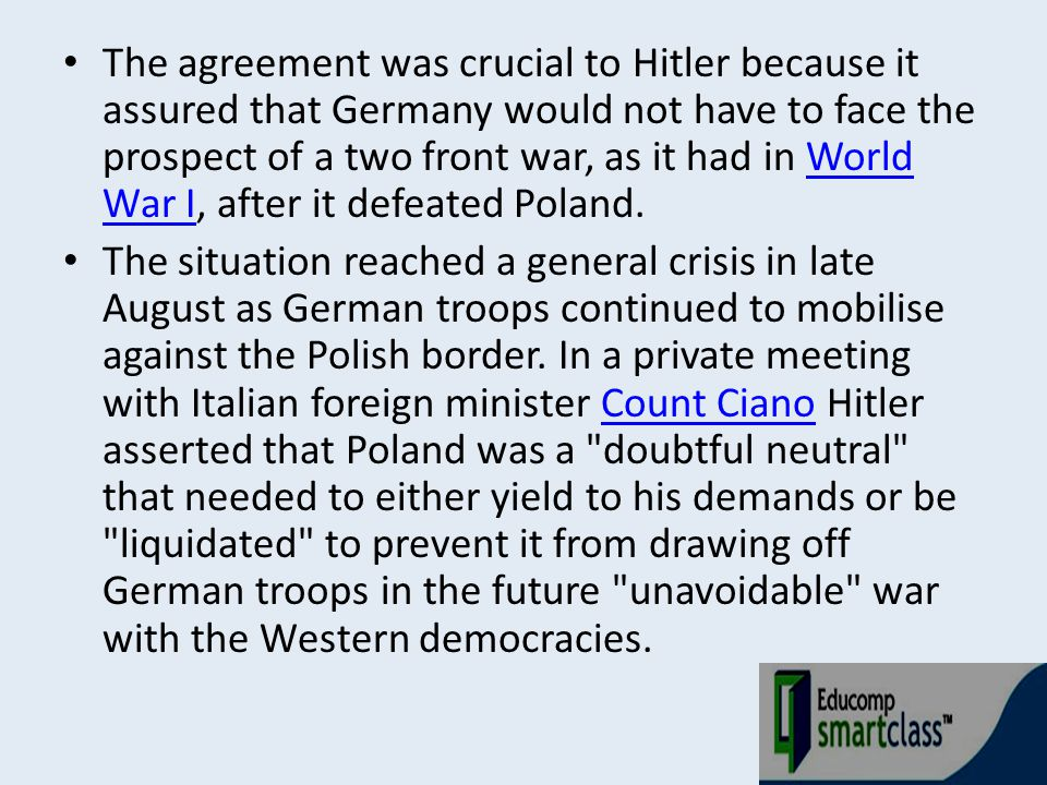 The agreement was crucial to Hitler because it assured that Germany would not have to face the prospect of a two front war, as it had in World War I,