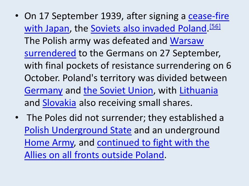 On 17 September 1939, after signing a cease-fire with Japan, the Soviets also invaded Poland. [56] The Polish army was defeated and Warsaw surrendered