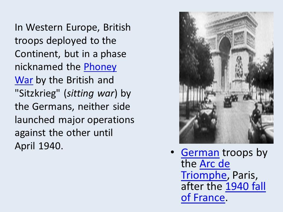 German troops by the Arc de Triomphe, Paris, after the 1940 fall of France. GermanArc de Triomphe1940 fall of France In Western Europe, British troops