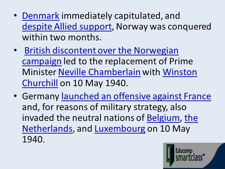 Denmark immediately capitulated, and despite Allied support, Norway was conquered within two months. Denmark despite Allied support British discontent