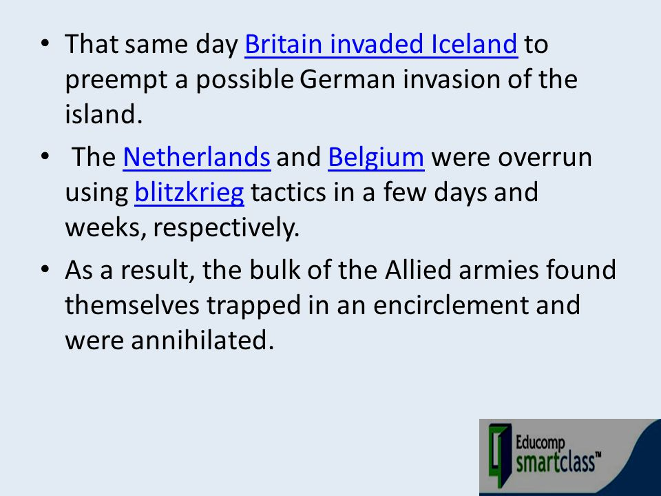 That same day Britain invaded Iceland to preempt a possible German invasion of the island.Britain invaded Iceland The Netherlands and Belgium were ove