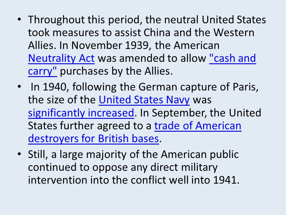 Throughout this period, the neutral United States took measures to assist China and the Western Allies. In November 1939, the American Neutrality Act