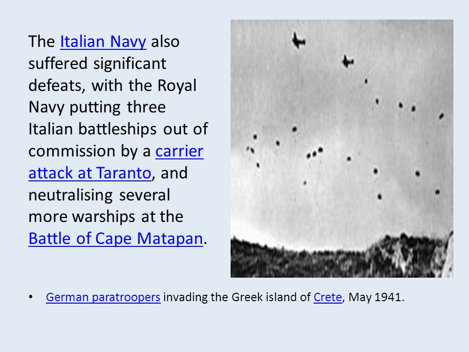 German paratroopers invading the Greek island of Crete, May 1941. German paratroopersCrete The Italian Navy also suffered significant defeats, with th
