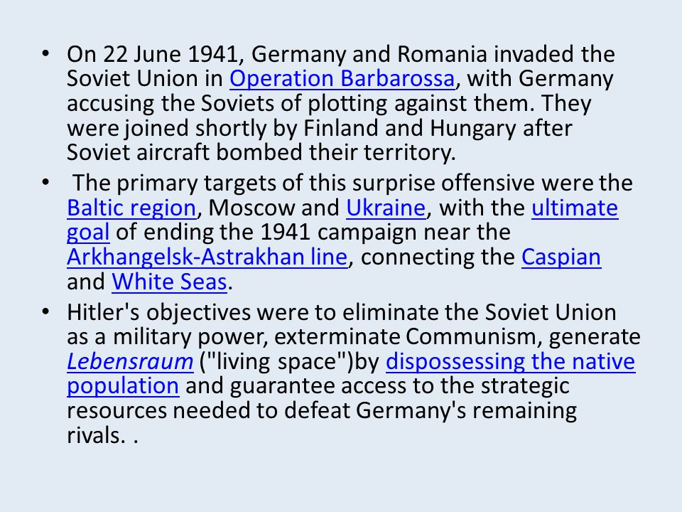 On 22 June 1941, Germany and Romania invaded the Soviet Union in Operation Barbarossa, with Germany accusing the Soviets of plotting against them. The